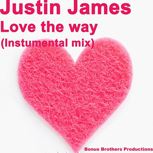 Love The Way by Justin James
