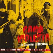 Roma violenta: La Cinevox si incazza (Rare Tracks from the Best Italian 70's Crime Movie Ost) by Various Artists