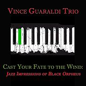 Cast Your Fate to the Wind: Jazz Impressions of Black Orpheus (Original Album - Digitally Remastered) by Vince Guaraldi