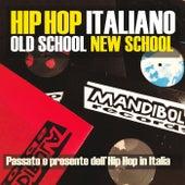 Hip Hop Italiano: Old School New School (Passato e presente dell'Hip Hop in Italia) de Various Artists