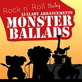 Monster Ballads Lullabies by Rock N' Roll Baby Lullaby Ensemble