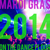 Mardi Gras on the Dance Floor 2014: The New House Music Ultimate Party Mix by Various Artists