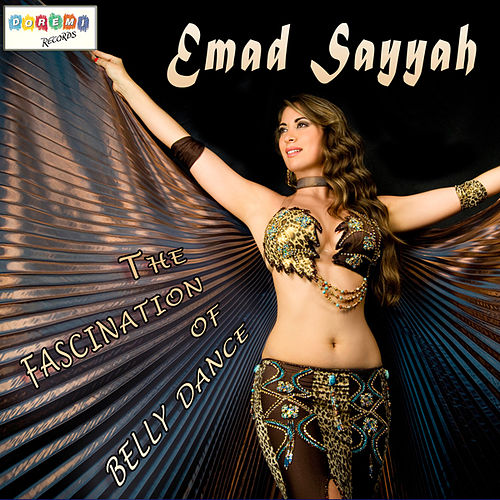 The Fascination of Belly Dance by Emad Sayyah