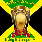 Trying to Conquer Me by Dennis Alcapone