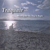 Waiting for the Day to Begin by Traquair