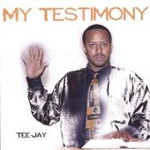 My Testimony by Jay Tee