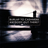 Anybody Out There? by Burlap to Cashmere