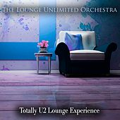 Totally U2 Lounge Experience de The Lounge Unlimited Orchestra