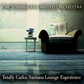 Totally Carlos Santana Lounge Experience de The Lounge Unlimited Orchestra