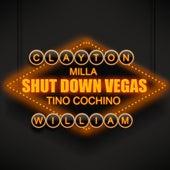 Shut Down Vegas (feat. Tino Cochino & Milla) - Single by Clayton William