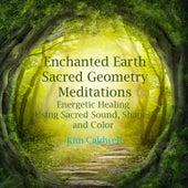 Enchanted Earth Sacred Geometry Meditations by Kim Caldwell