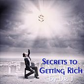 Secrets to Getting Rich by dr j