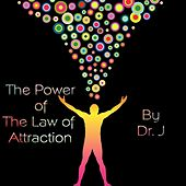 The Power of the Law of Attraction by dr j