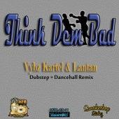 Think Dem Bad - Single by VYBZ Kartel