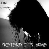 Pretend It's Home von Beth Crowley