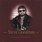 Living To Love And Loving To Live von Steve Goodman