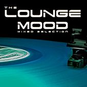 The Lounge Mood Mixed Selection by Various Artists