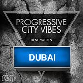 Progressive City Vibes - Destination Dubai by Various Artists