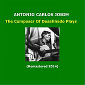 The Composer Of Desafinado Plays (Remastered 2014) von Antônio Carlos Jobim (Tom Jobim)
