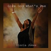 Give God What's Due by Gloria Jones