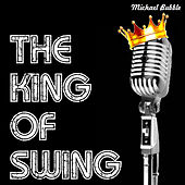 The King of Swing by Michael Bubble