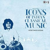 Icons of Indian Classical Music: Ustad Zakir Hussain by Zakir Hussain