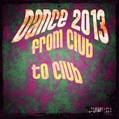 Dance 2013 from Club to Club Annual by Various Artists