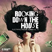 Rocking Down The House - Electrified House Tunes, Vol. 18 by Various Artists