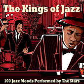 The Kings of Jazz (100 Jazz Moods Performed by the Stars) by Various Artists