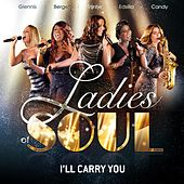 I'll Carry You by Ladies of Soul