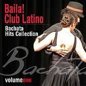 Baila! Club Latino, Vol. 1 (Bachata Hits Collection) by Various Artists