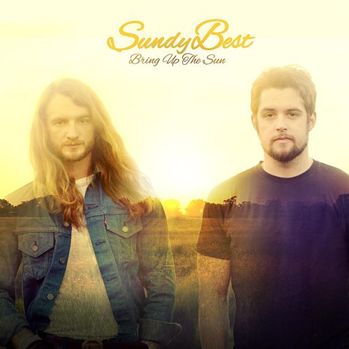 Bring Up The Sun by Sundy Best