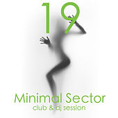 Minimal Sector, Vol. 19 (Club & DJ Session) by Various Artists