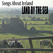 Songs About Ireland: Land by the Sea by The O'Neill Brothers Group
