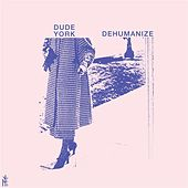 Dehumanize by Dude York