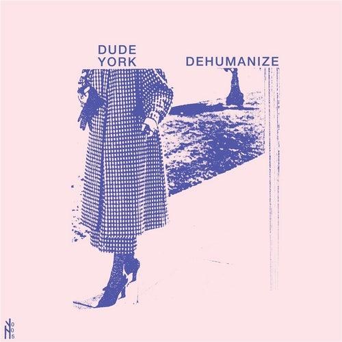 Dehumanize by Dude York