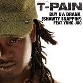 Buy U A Drank (Shawty Snappin') by T-Pain