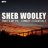 That's My Pa - Cowboy Essentials by Sheb Wooley