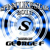 Spinn Like Star 2013 Mixed By George F - EP by Various Artists