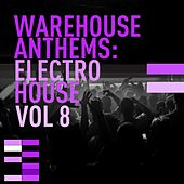 Warehouse Anthems: Electro House Vol. 8 - EP de Various Artists