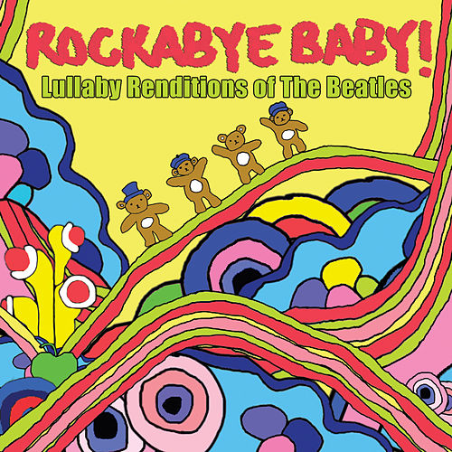 Rockabye Baby! Lullaby Renditions Of The Beatles by Rockabye Baby!