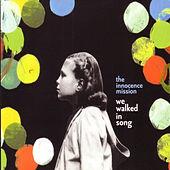 We Walked In Song by The Innocence Mission