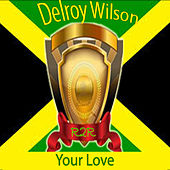 Your Love by Delroy Wilson