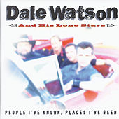 People I've Known Places I've Been by Dale Watson
