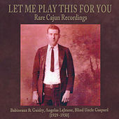 Let Me Play This For You: Rare Cajun Recordings by Various Artists