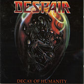 Decay Of Humanity by Despair