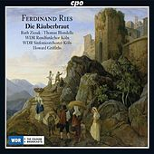 Ries: Die Räuberbraut, Op. 156 by Various Artists