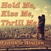 Hold Me, Kiss Me, Thrill Me de Frankie Avalon