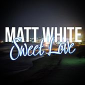 Sweet Love by Matt White
