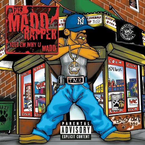 Tell 'Em Why U Madd by The Madd Rapper